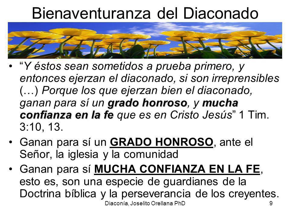 Diaconía, Joselito Orellana PhD10 Funciones Bíblicas PASTORESPASTORES 1.PREDICACIÓN 2.ORACIÓN 3.CUIDADO/CONSEJERÍA 4.VISITACIÓN 5.PRESIDENCIA FUNCIÓN DE GOBIERNO SU META ES PASTOREAR AL REBAÑO SU ÉNFASIS ES LA ENSEÑANZA Y PROCLAMACIÓN DIÁCONOSDIÁCONOS 1.LOGÍSTICA 2.ADMINISTRACIÓN 3.FINANCIAMIENTO 4.MAYORDOMÍA 5.MISERICORDIA FUNCIÓN DE ASISTENCIA SU META ES COMPLEMENTAR EL MINISTERIO PASTORAL SU ÉNFASIS ES EL SERVICIO COMPASIVO Y MISERICORDIOSO