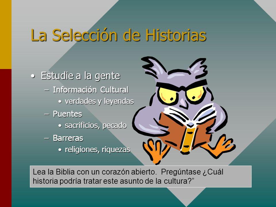 La Selección de Historias Estudie a la genteEstudie a la gente –Información Cultural verdades y leyendasverdades y leyendas –Puentes sacrificios, peca