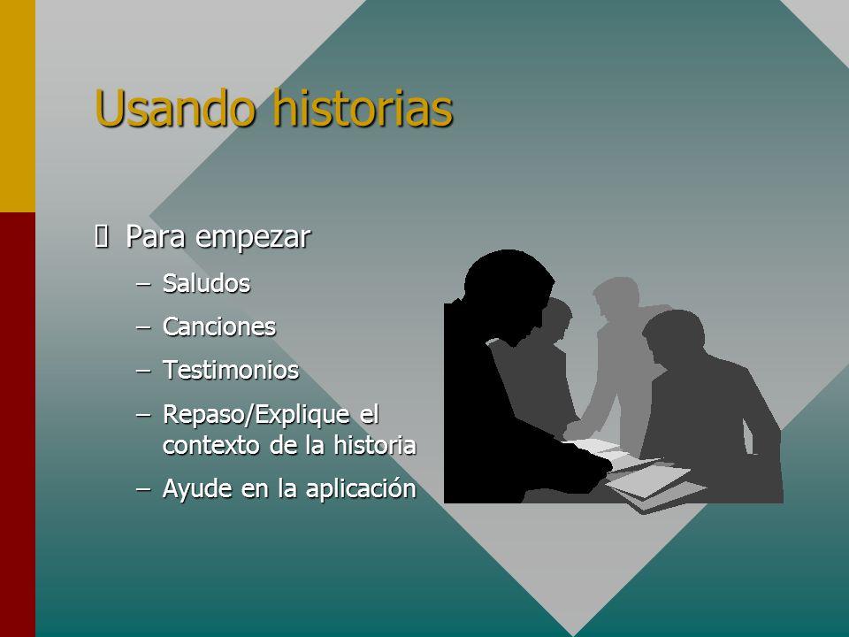 Usando historias Para empezar Para empezar –Saludos –Canciones –Testimonios –Repaso/Explique el contexto de la historia –Ayude en la aplicación