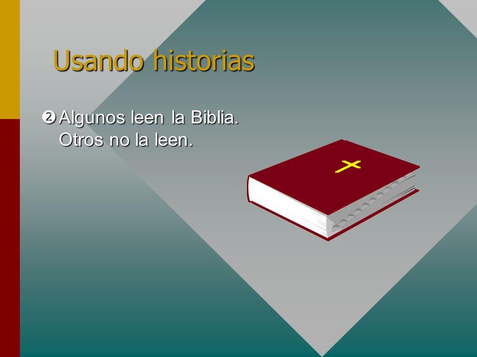 Algunos leen la Biblia. Otros no la leen. Algunos leen la Biblia. Otros no la leen. Usando historias