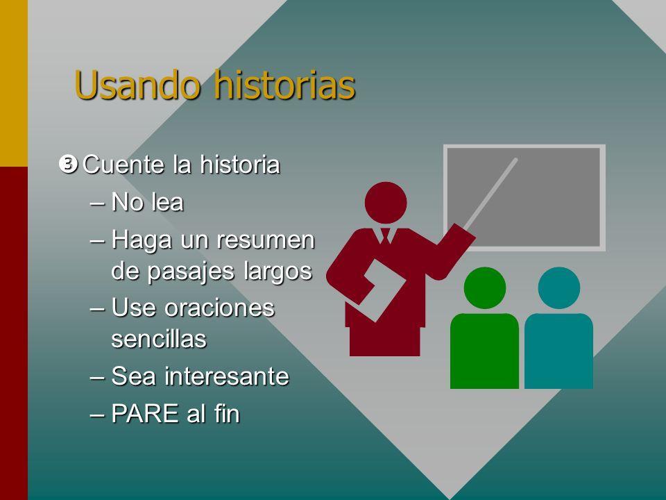 Cuente la historia Cuente la historia –No lea –Haga un resumen de pasajes largos –Use oraciones sencillas –Sea interesante –PARE al fin Usando histori