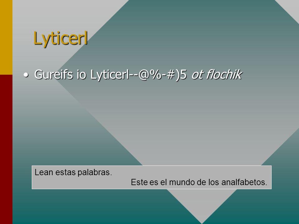 Lyticerl Gureifs io Lyticerl--@%-#)5 ot flochikGureifs io Lyticerl--@%-#)5 ot flochik Lean estas palabras. Este es el mundo de los analfabetos.