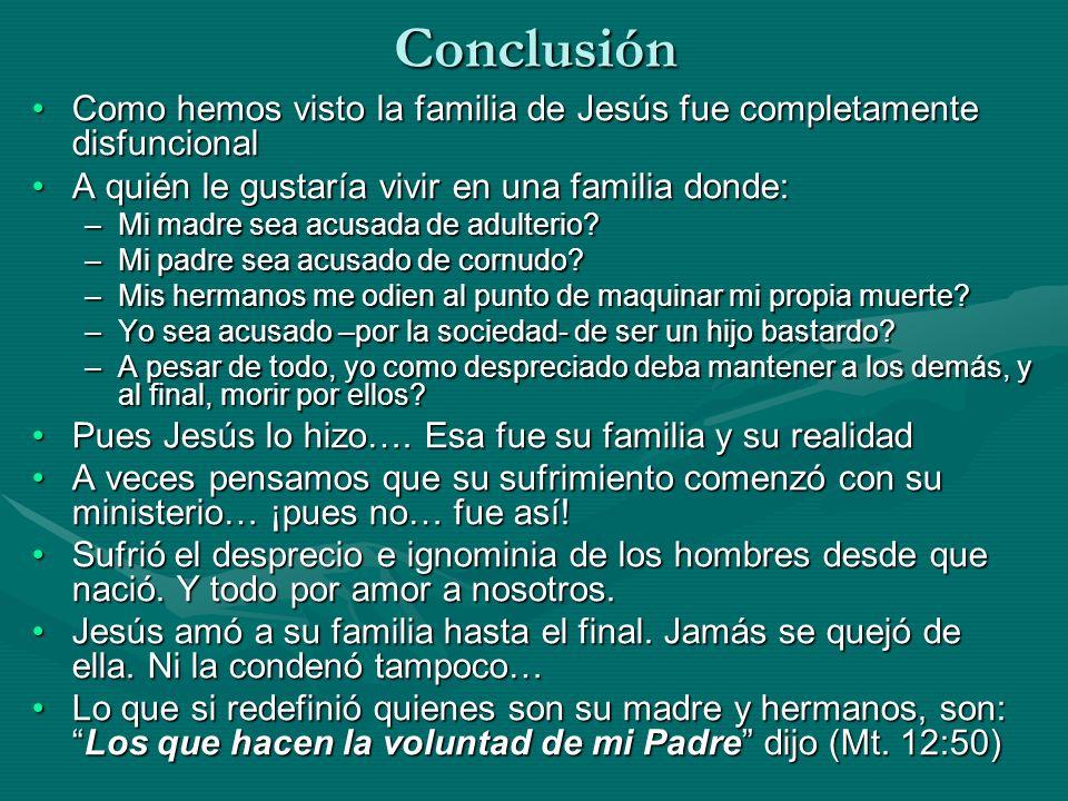 Conclusión Como hemos visto la familia de Jesús fue completamente disfuncionalComo hemos visto la familia de Jesús fue completamente disfuncional A qu
