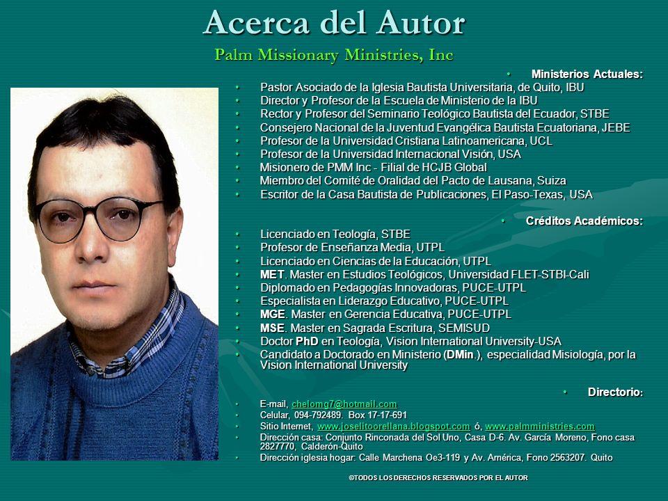 Acerca del Autor Palm Missionary Ministries, Inc Ministerios Actuales: Pastor Asociado de la Iglesia Bautista Universitaria, de Quito, IBU Director y