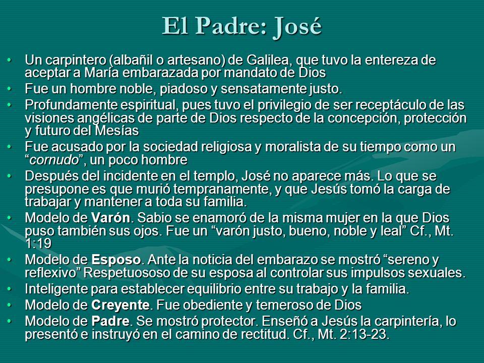 El Padre: José Un carpintero (albañil o artesano) de Galilea, que tuvo la entereza de aceptar a María embarazada por mandato de DiosUn carpintero (alb