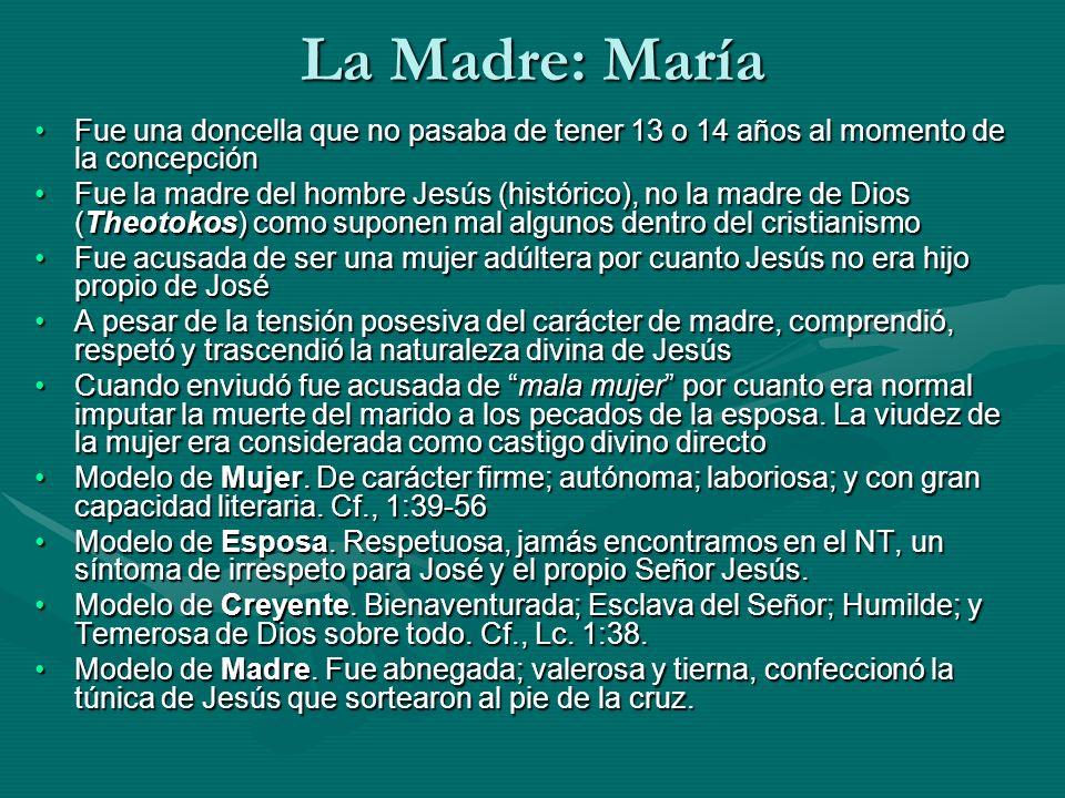 La Madre: María Fue una doncella que no pasaba de tener 13 o 14 años al momento de la concepciónFue una doncella que no pasaba de tener 13 o 14 años a