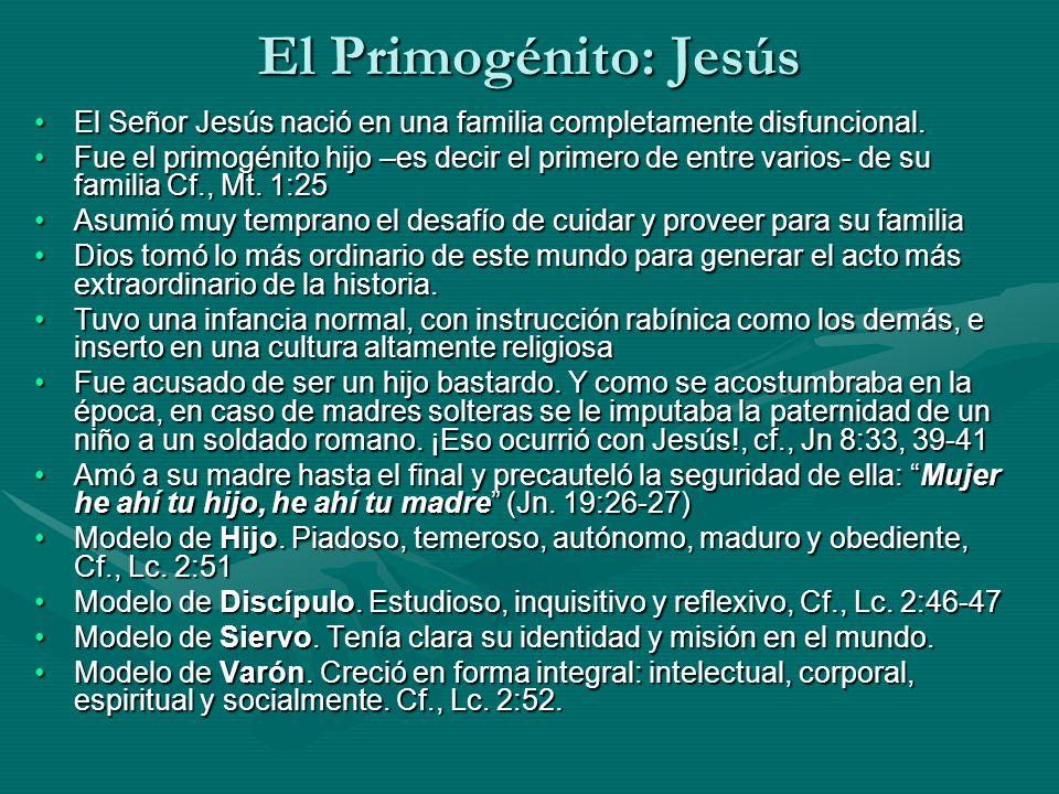 El Primogénito: Jesús El Señor Jesús nació en una familia completamente disfuncional.El Señor Jesús nació en una familia completamente disfuncional. F