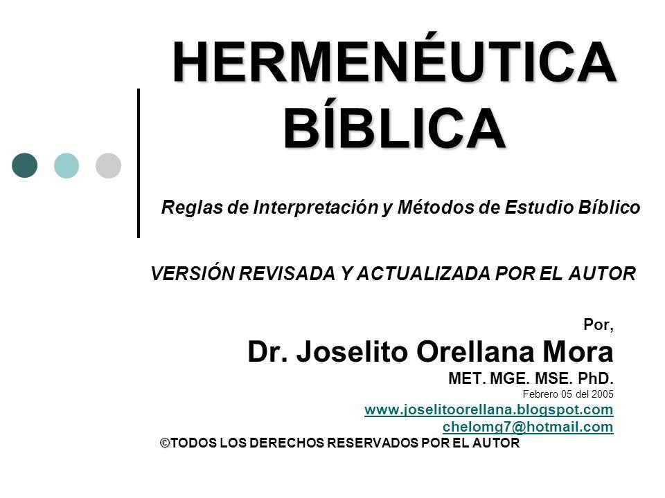 HERMENÉUTICA BÍBLICA Reglas de Interpretación y Métodos de Estudio Bíblico VERSIÓN REVISADA Y ACTUALIZADA POR EL AUTOR Por, Dr.