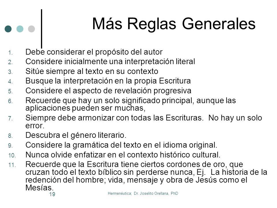 Hermenéutica; Dr. Joselito Orellana, PhD 18 10. Reglas de Interpretación Generales Premisa básica: Un espíritu de discípulo humilde. Mt. 11:29 Regla F