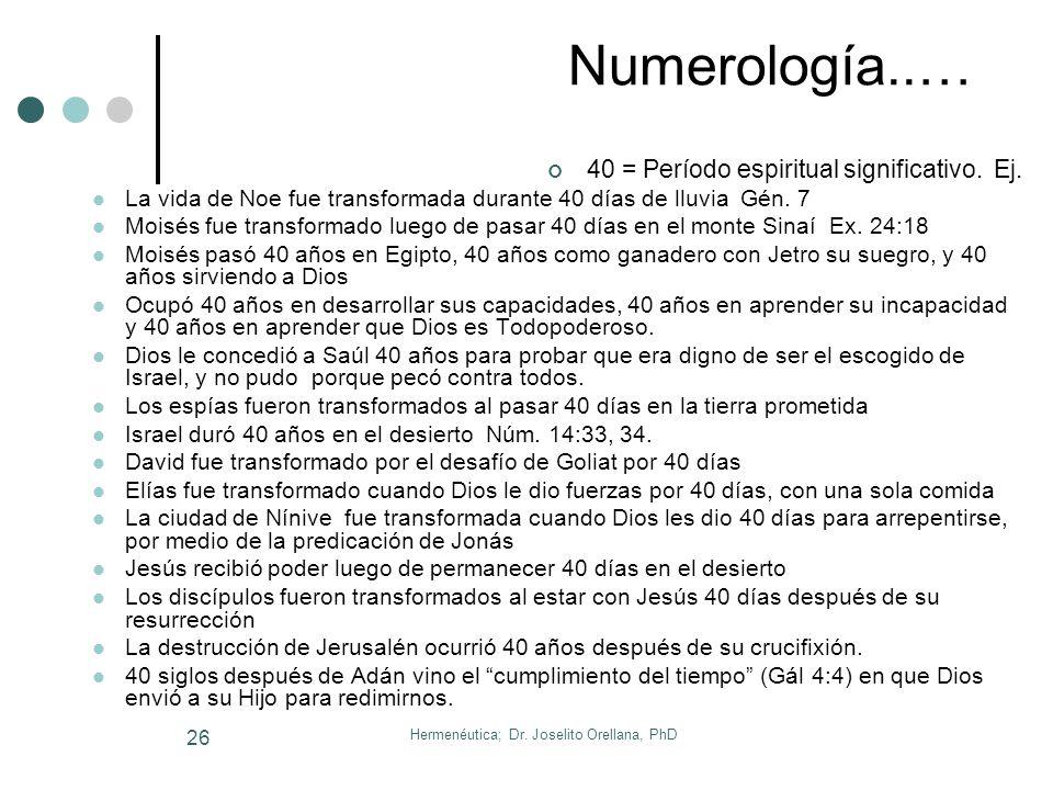 Hermenéutica; Dr. Joselito Orellana, PhD 25 13. Numerología Bíblica 1 = número de Dios (Dt. 6:4). Excluye a los demás. 2 = Tiene dos sentidos, divisió