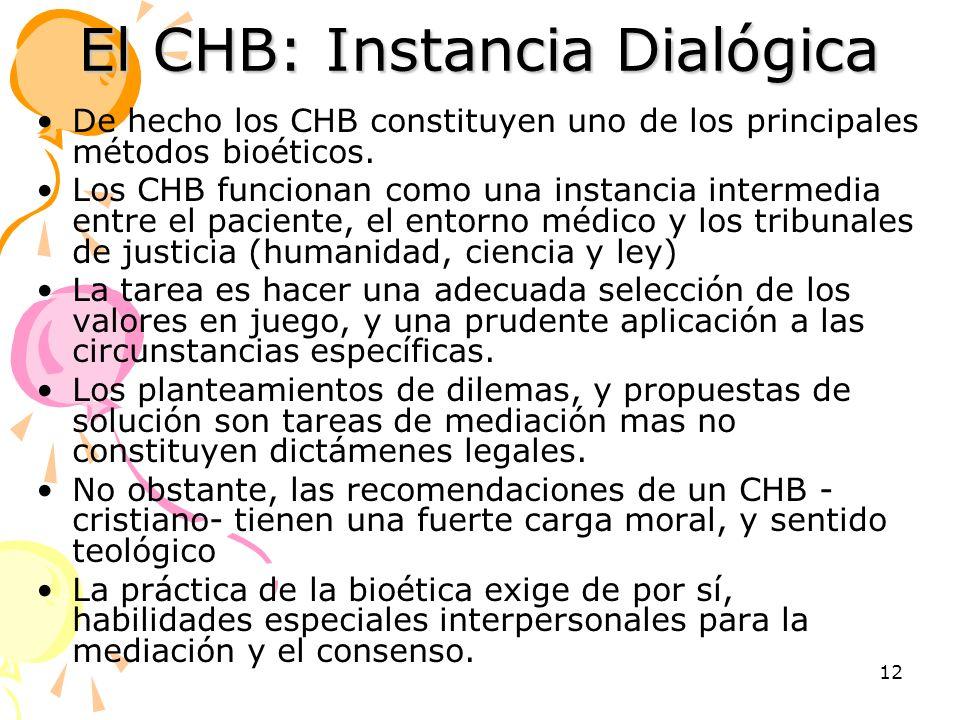 12 El CHB: Instancia Dialógica De hecho los CHB constituyen uno de los principales métodos bioéticos. Los CHB funcionan como una instancia intermedia