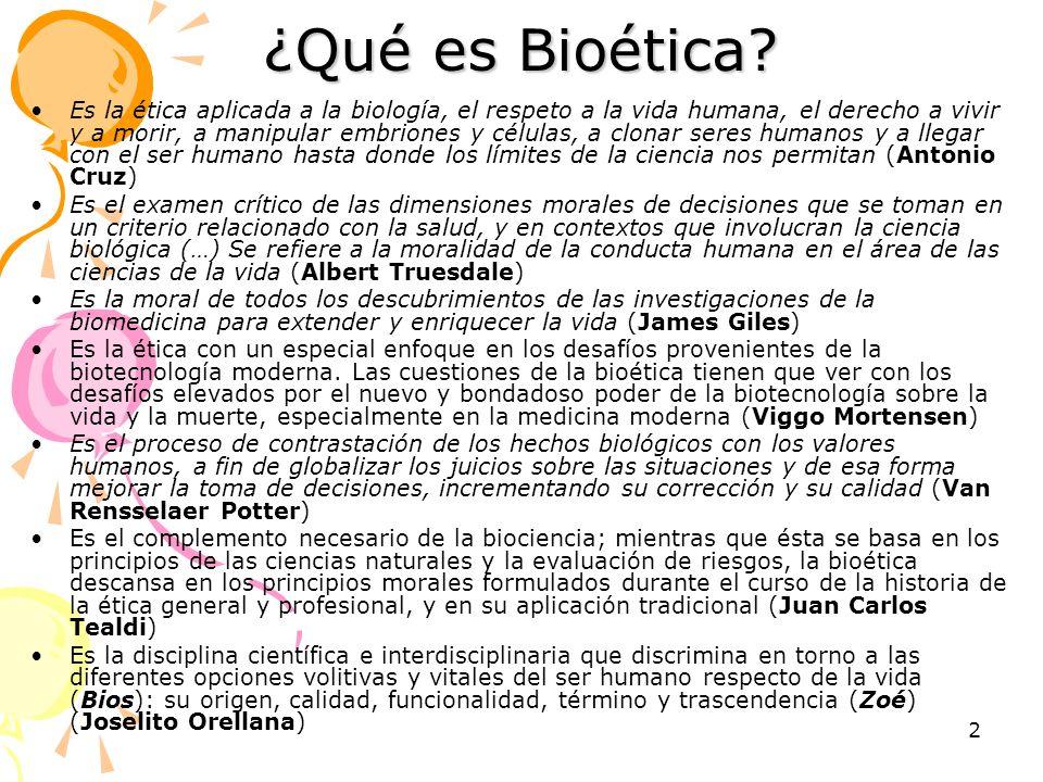 2 ¿Qué es Bioética? Es la ética aplicada a la biología, el respeto a la vida humana, el derecho a vivir y a morir, a manipular embriones y células, a