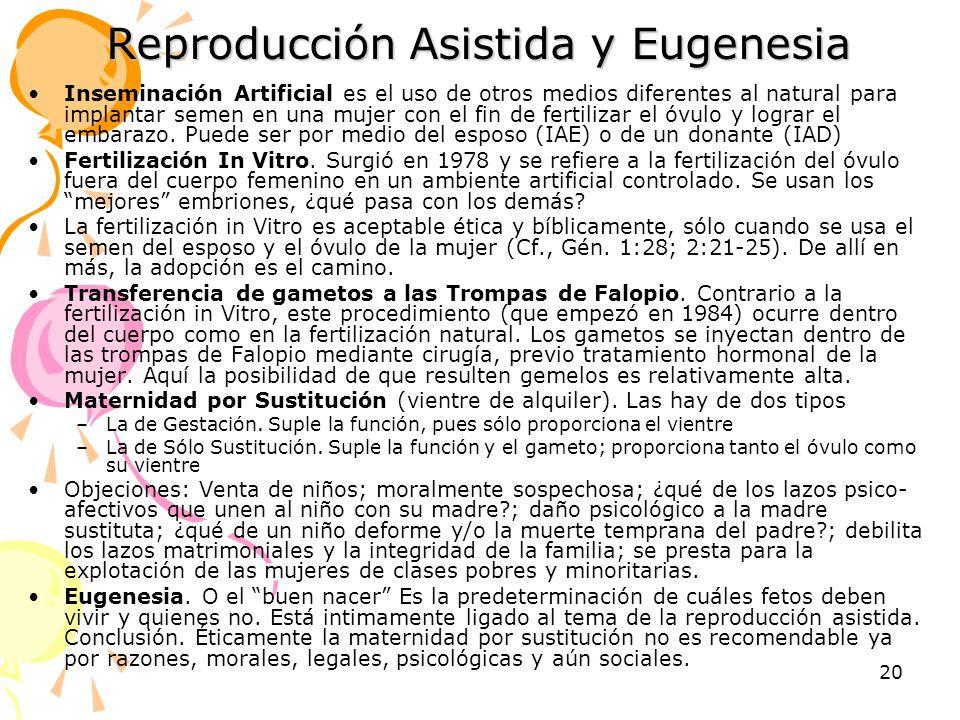 20 Reproducción Asistida y Eugenesia Inseminación Artificial es el uso de otros medios diferentes al natural para implantar semen en una mujer con el