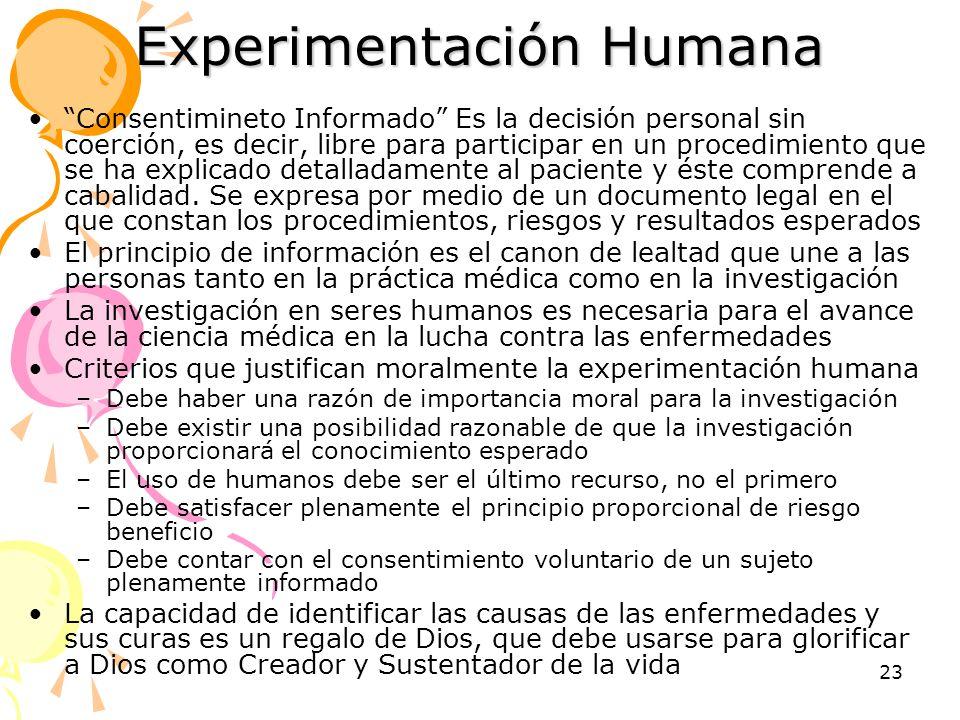 23 Experimentación Humana Consentimineto Informado Es la decisión personal sin coerción, es decir, libre para participar en un procedimiento que se ha