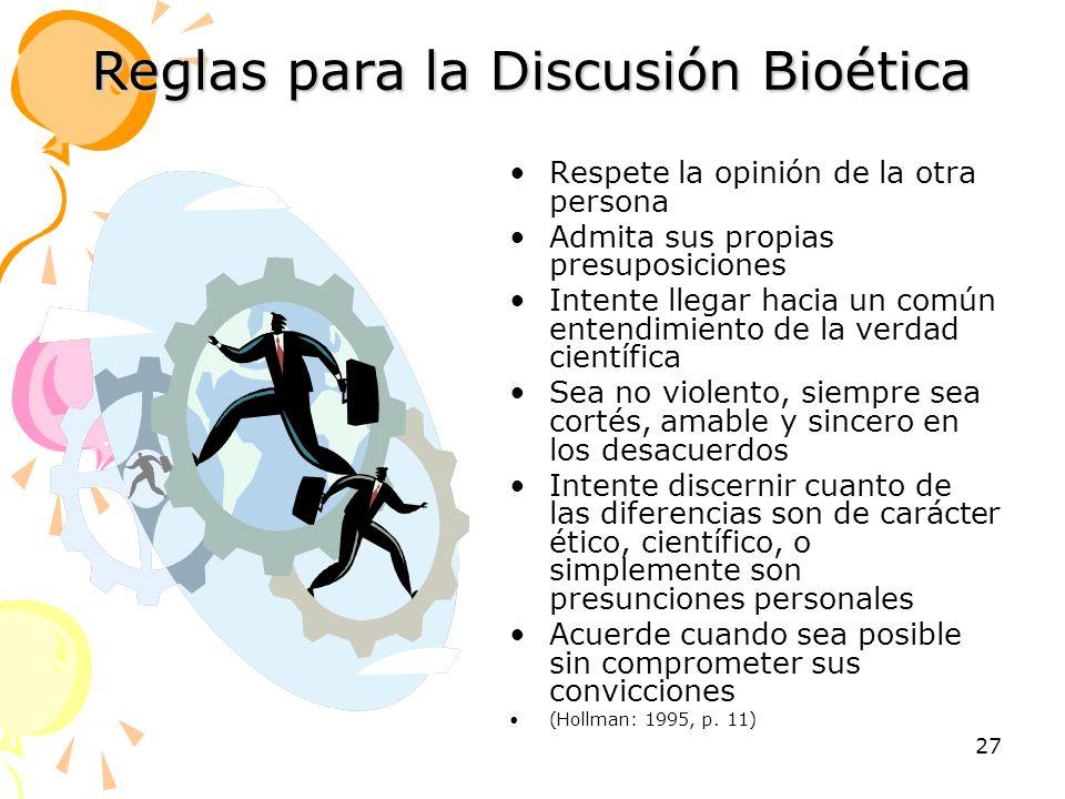 27 Reglas para la Discusión Bioética Respete la opinión de la otra persona Admita sus propias presuposiciones Intente llegar hacia un común entendimie