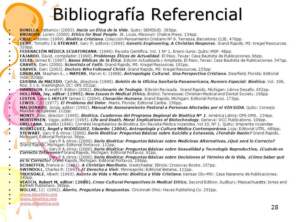 28 Bibliografía Referencial BONILLA, Yattenciy: (2003). Hacia un Ética de la Vida. Quito: SEMISUD. 365pp. BROADUS, Loren: (2000). Ethics for Real Peop
