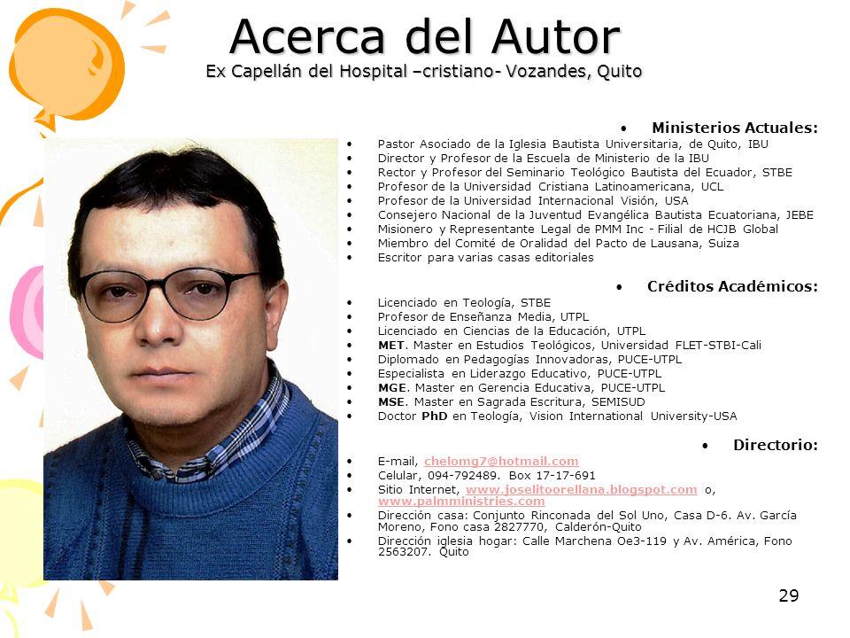 29 Acerca del Autor Ex Capellán del Hospital –cristiano- Vozandes, Quito Ministerios Actuales: Pastor Asociado de la Iglesia Bautista Universitaria, d