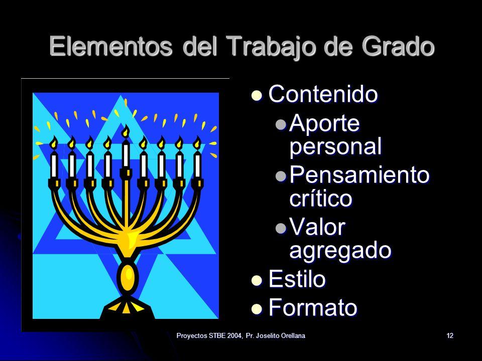 Proyectos STBE 2004, Pr. Joselito Orellana12 Elementos del Trabajo de Grado Contenido Contenido Aporte personal Pensamiento crítico Valor agregado Est