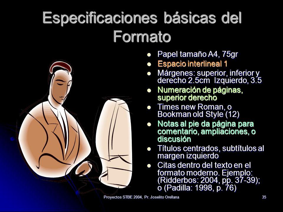 Proyectos STBE 2004, Pr. Joselito Orellana35 Especificaciones básicas del Formato Papel tamaño A4, 75gr Espacio interlineal 1 Márgenes: superior, infe