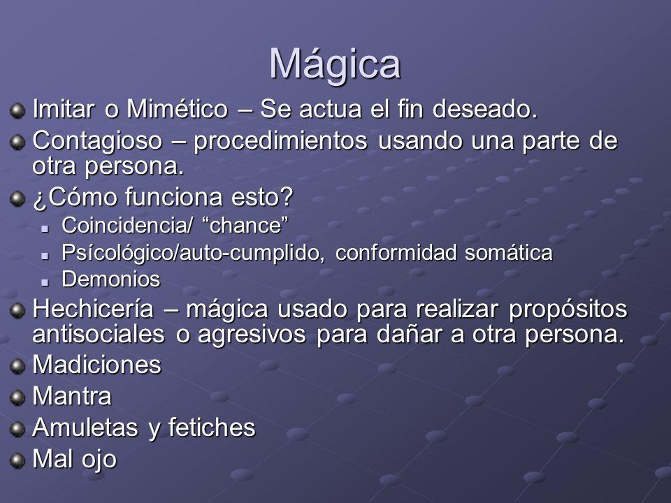 Mágica Imitar o Mimético – Se actua el fin deseado. Contagioso – procedimientos usando una parte de otra persona. ¿Cómo funciona esto? Coincidencia/ c