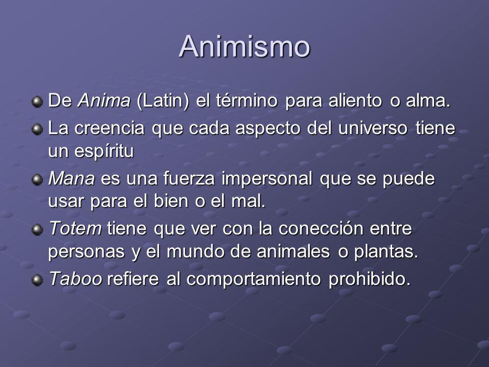 Animismo De Anima (Latin) el término para aliento o alma. La creencia que cada aspecto del universo tiene un espíritu Mana es una fuerza impersonal qu