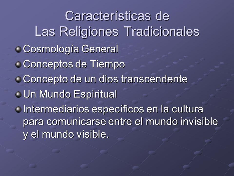 Características de Las Religiones Tradicionales Cosmología General Conceptos de Tiempo Concepto de un dios transcendente Un Mundo Espiritual Intermedi