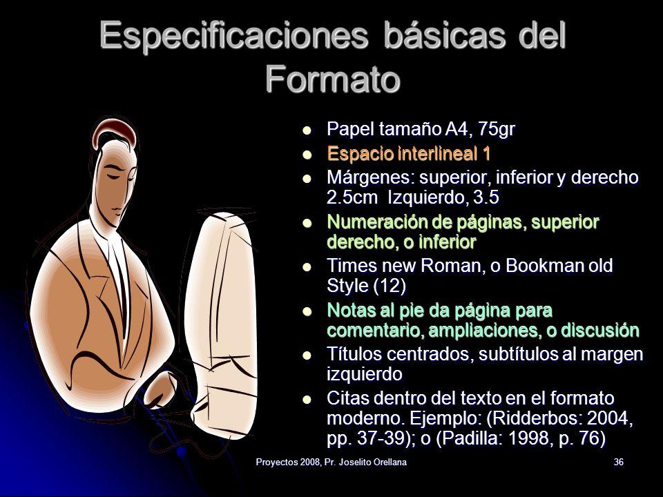 Proyectos 2008, Pr. Joselito Orellana36 Especificaciones básicas del Formato Papel tamaño A4, 75gr Papel tamaño A4, 75gr Espacio interlineal 1 Espacio