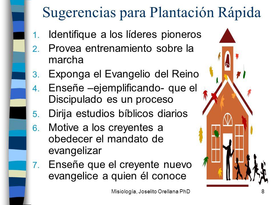 Misiología, Joselito Orellana PhD8 Sugerencias para Plantación Rápida 1. Identifique a los líderes pioneros 2. Provea entrenamiento sobre la marcha 3.