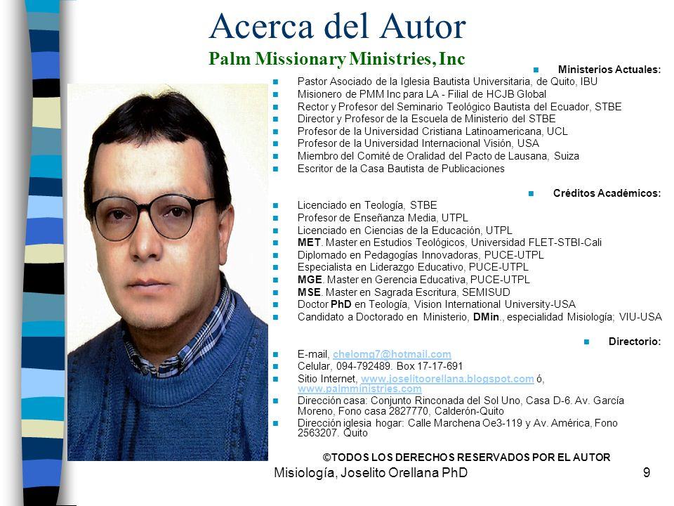 Misiología, Joselito Orellana PhD9 Acerca del Autor Palm Missionary Ministries, Inc Ministerios Actuales: Pastor Asociado de la Iglesia Bautista Unive
