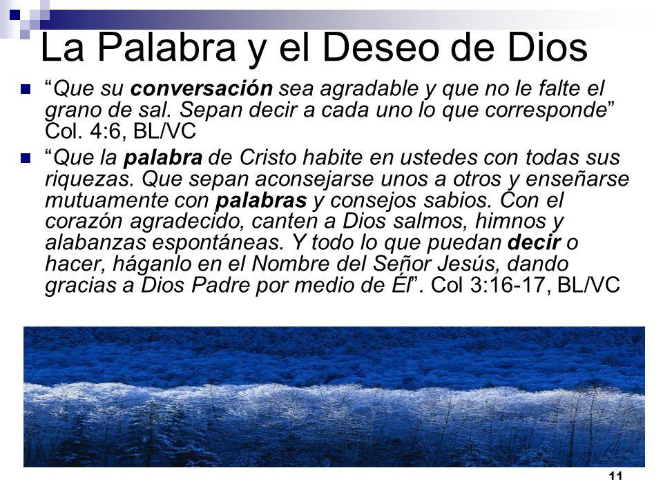 11 La Palabra y el Deseo de Dios Que su conversación sea agradable y que no le falte el grano de sal. Sepan decir a cada uno lo que corresponde Col. 4