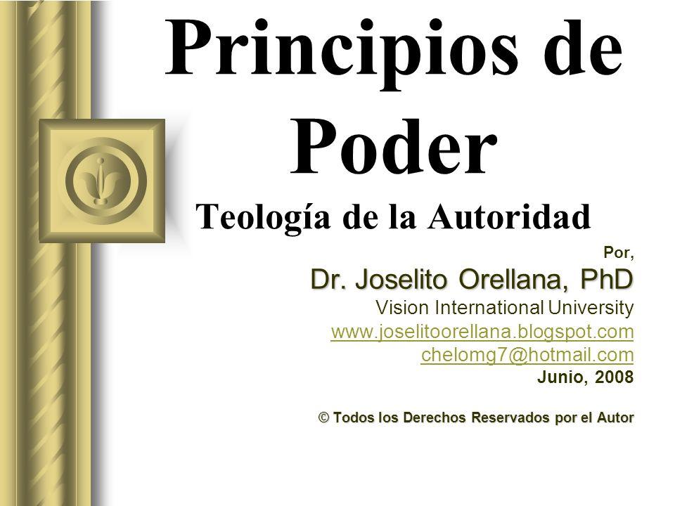Principios de Poder Teología de la Autoridad Por, Dr. Joselito Orellana, PhD Vision International University www.joselitoorellana.blogspot.com chelomg