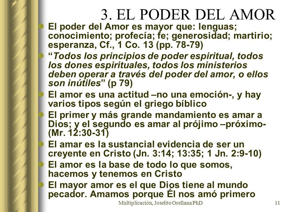 Multiplicación, Joselito Orellana PhD11 3. EL PODER DEL AMOR El poder del Amor es mayor que: lenguas; conocimiento; profecía; fe; generosidad; martiri