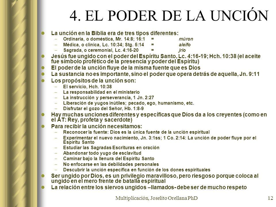 Multiplicación, Joselito Orellana PhD12 4. EL PODER DE LA UNCIÓN La unción en la Biblia era de tres tipos diferentes: –Ordinaria, o doméstica, Mr. 14: