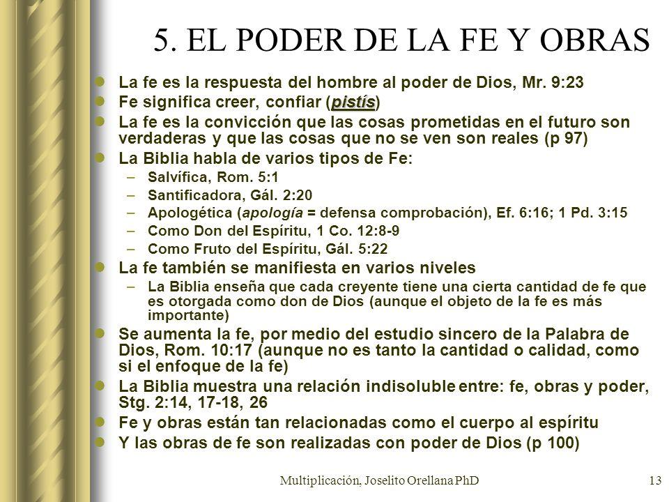 Multiplicación, Joselito Orellana PhD13 5. EL PODER DE LA FE Y OBRAS La fe es la respuesta del hombre al poder de Dios, Mr. 9:23 pistís Fe significa c