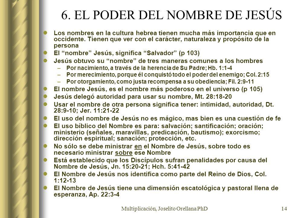 Multiplicación, Joselito Orellana PhD14 6. EL PODER DEL NOMBRE DE JESÚS Los nombres en la cultura hebrea tienen mucha más importancia que en occidente
