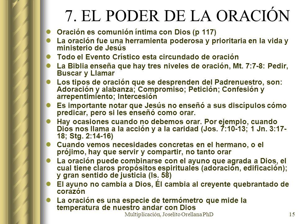Multiplicación, Joselito Orellana PhD15 7. EL PODER DE LA ORACIÓN Oración es comunión íntima con Dios (p 117) La oración fue una herramienta poderosa