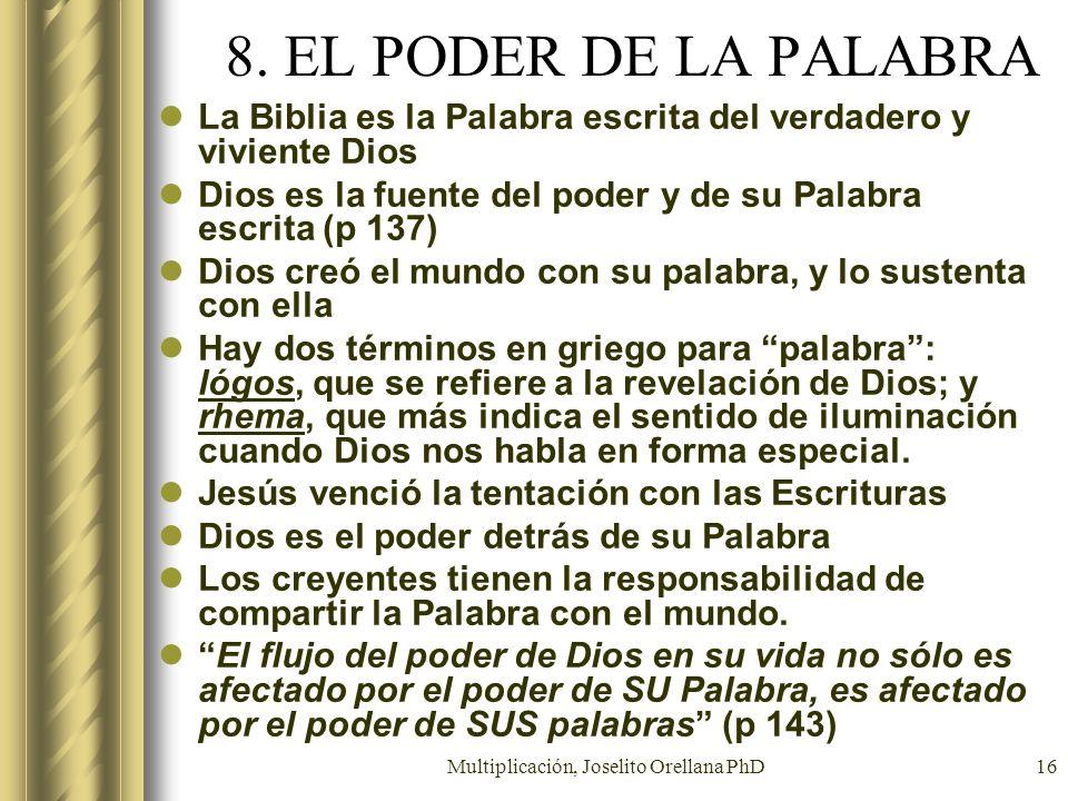 Multiplicación, Joselito Orellana PhD16 8. EL PODER DE LA PALABRA La Biblia es la Palabra escrita del verdadero y viviente Dios Dios es la fuente del