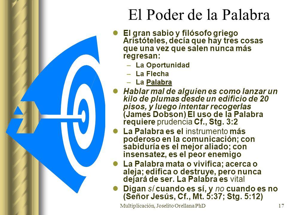 Multiplicación, Joselito Orellana PhD17 El Poder de la Palabra El gran sabio y filósofo griego Aristóteles, decía que hay tres cosas que una vez que s