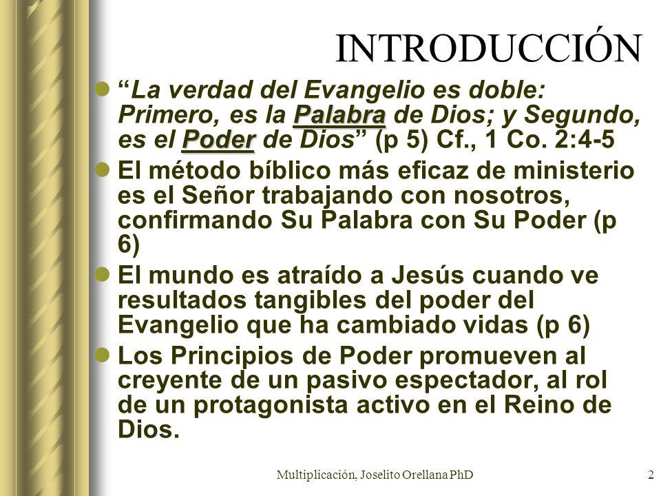 Multiplicación, Joselito Orellana PhD2 INTRODUCCIÓN Palabra PoderLa verdad del Evangelio es doble: Primero, es la Palabra de Dios; y Segundo, es el Po