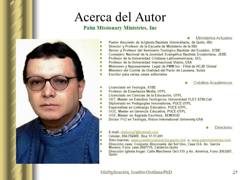 Multiplicación, Joselito Orellana PhD25 Acerca del Autor Palm Missionary Ministries, Inc Ministerios Actuales: Pastor Asociado de la Iglesia Bautista