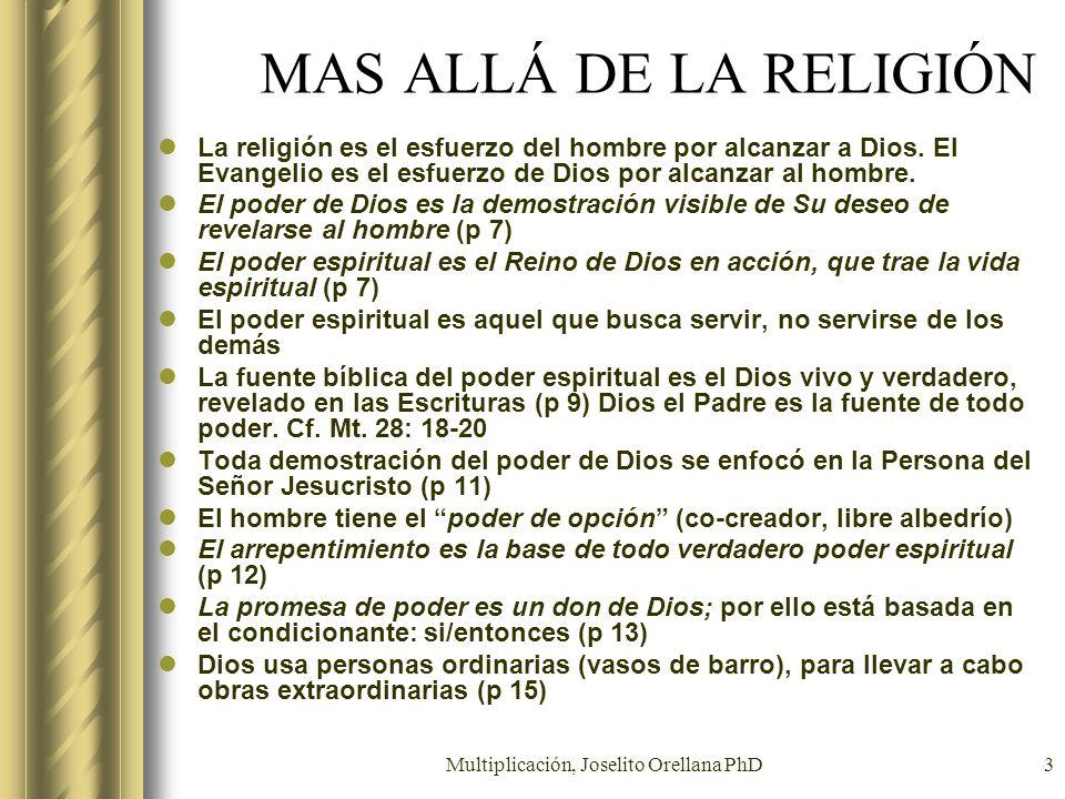 Multiplicación, Joselito Orellana PhD3 MAS ALLÁ DE LA RELIGIÓN La religión es el esfuerzo del hombre por alcanzar a Dios. El Evangelio es el esfuerzo