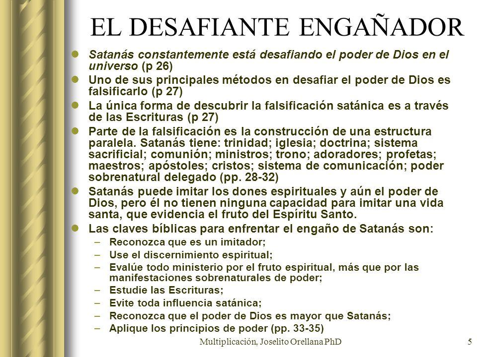 Multiplicación, Joselito Orellana PhD5 EL DESAFIANTE ENGAÑADOR Satanás constantemente está desafiando el poder de Dios en el universo (p 26) Uno de su