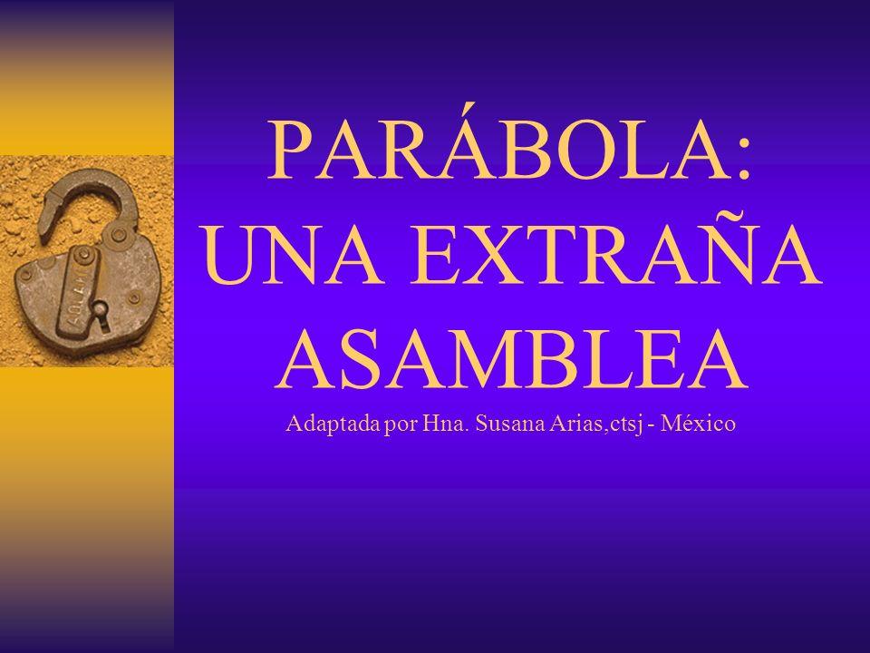 PARÁBOLA: UNA EXTRAÑA ASAMBLEA Adaptada por Hna. Susana Arias,ctsj - México