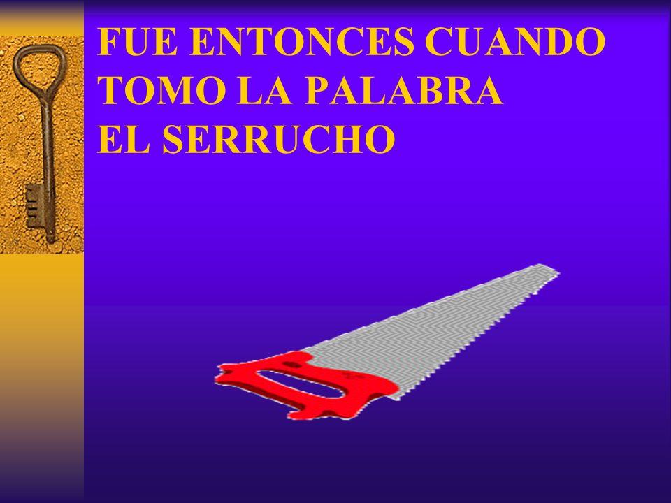 FUE ENTONCES CUANDO TOMO LA PALABRA EL SERRUCHO