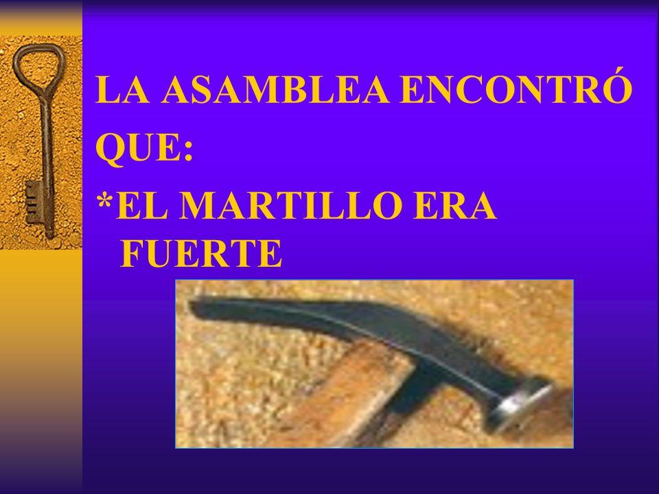 LA ASAMBLEA ENCONTRÓ QUE: *EL MARTILLO ERA FUERTE