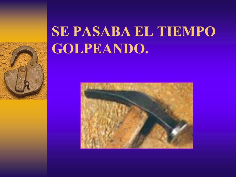 SE PASABA EL TIEMPO GOLPEANDO.