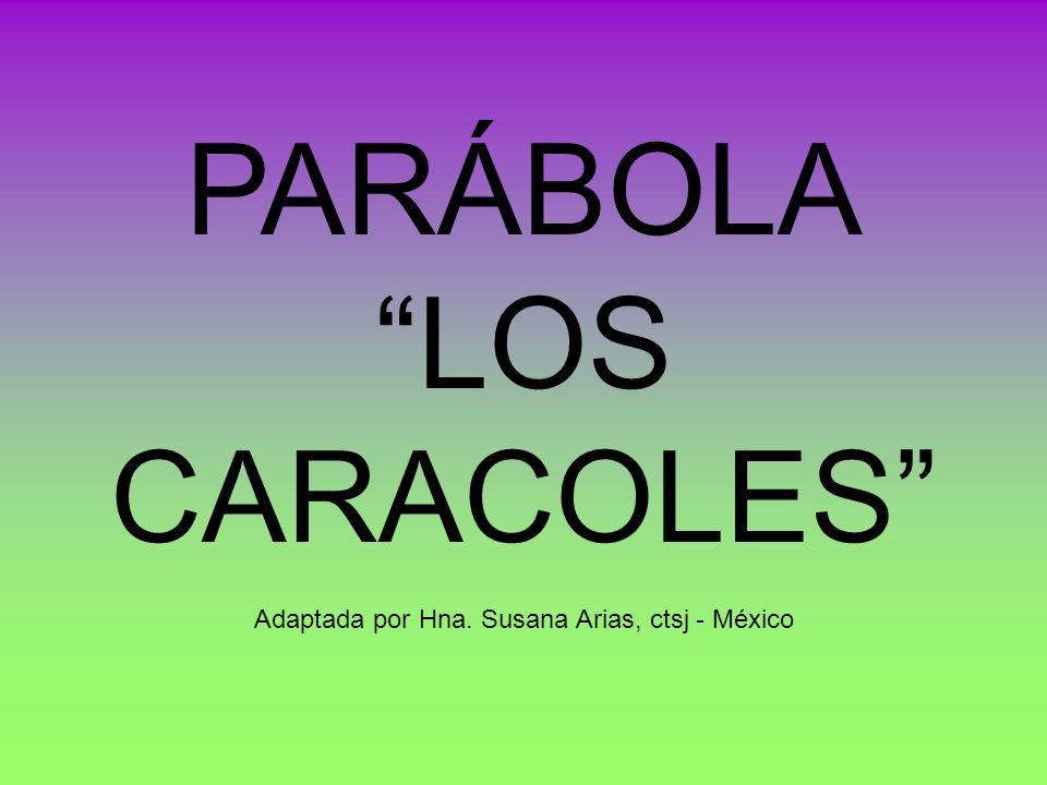 PARÁBOLA LOS CARACOLES Adaptada por Hna. Susana Arias, ctsj - México