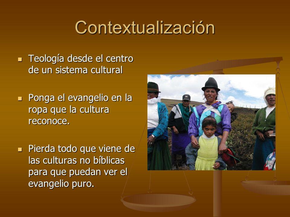 Contextualización Teología desde el centro de un sistema cultural Teología desde el centro de un sistema cultural Ponga el evangelio en la ropa que la cultura reconoce.