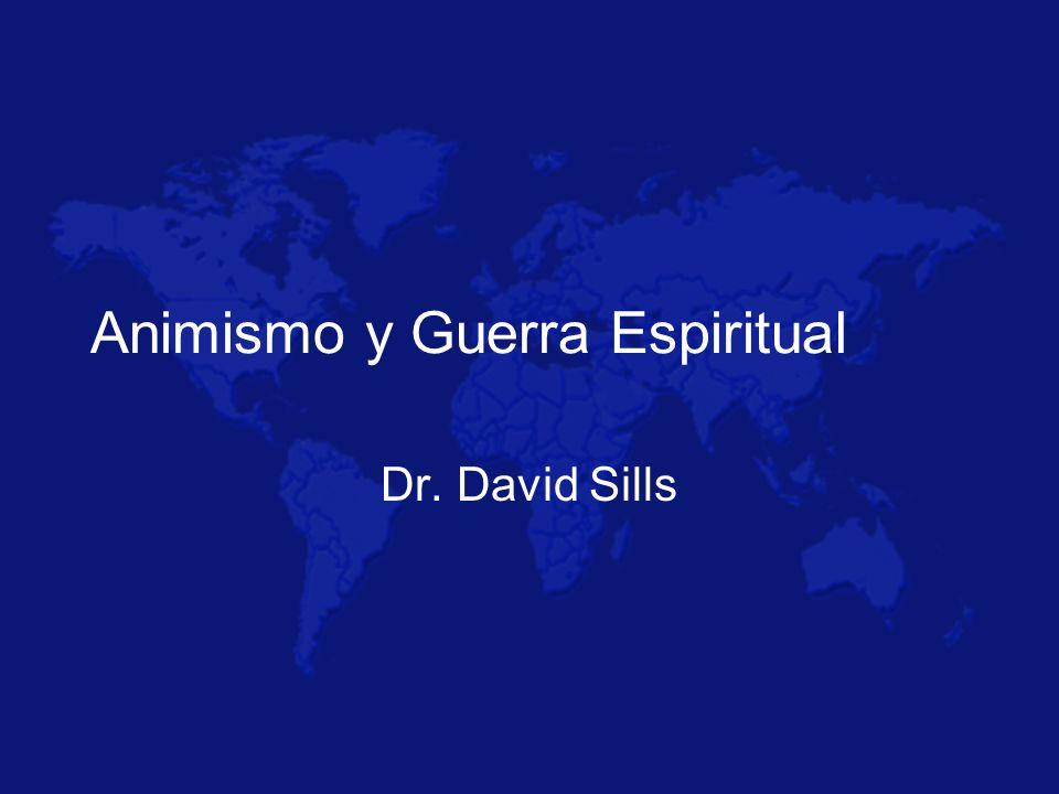 Animismo y Guerra Espiritual Dr. David Sills