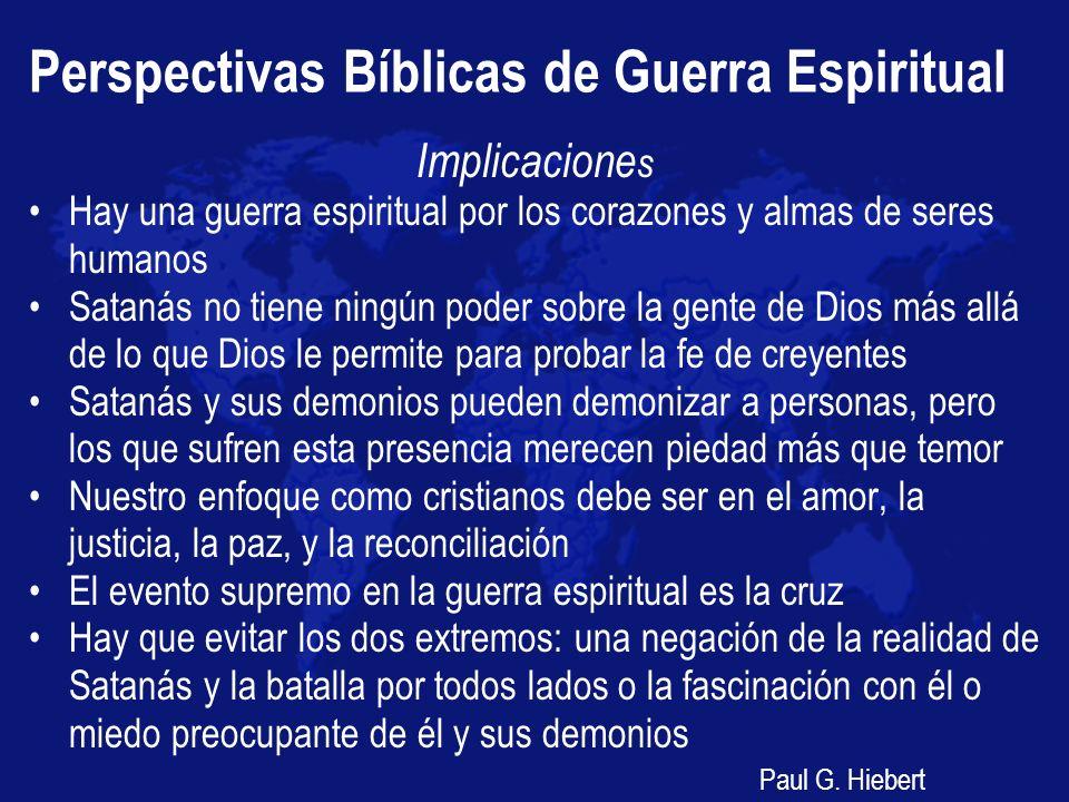 Perspectivas Bíblicas de Guerra Espiritual Implicacione s Hay una guerra espiritual por los corazones y almas de seres humanos Satanás no tiene ningún